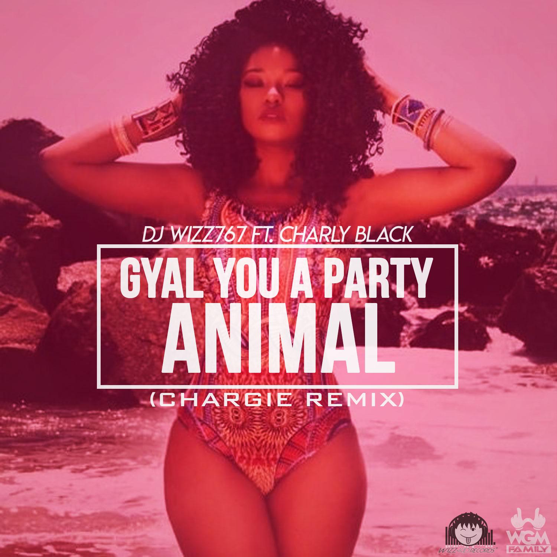 Dj Wizz767 Ft. Charly Black – Gyal You A Party Animal (Chargie Remix)