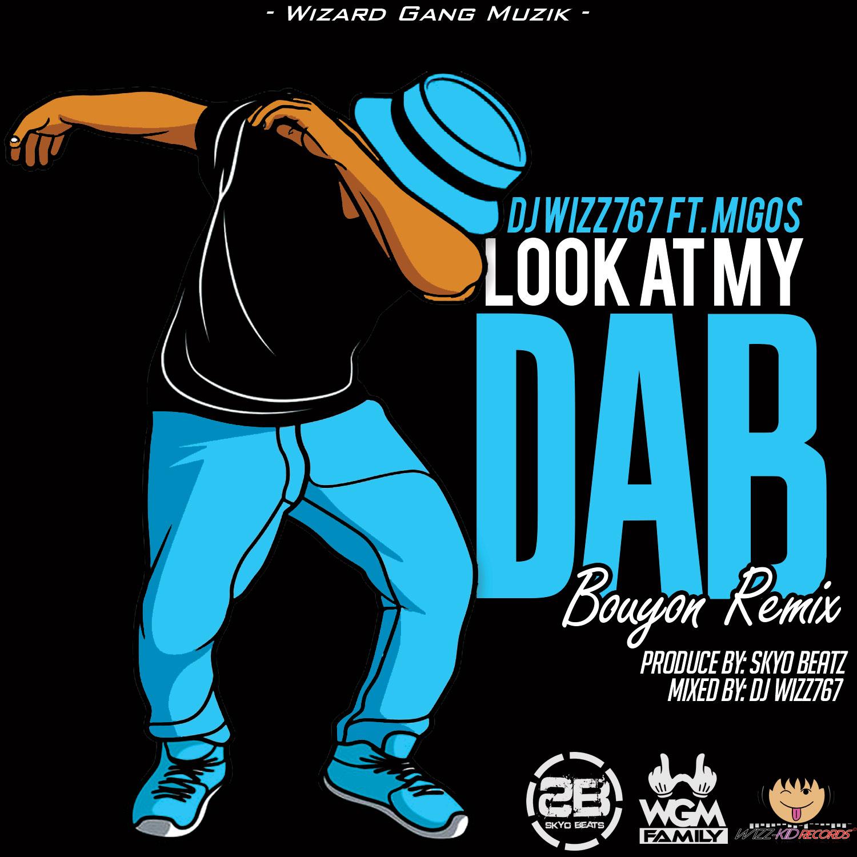 Dj Wizz767 Ft Migos – Look At My Dab (Bouyon Remix)
