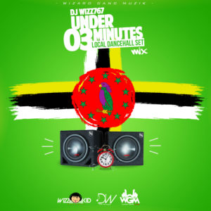Dj Wizz767 – UNDER 03 MINUTES (LOCAL DANCEHALL SET MIX)