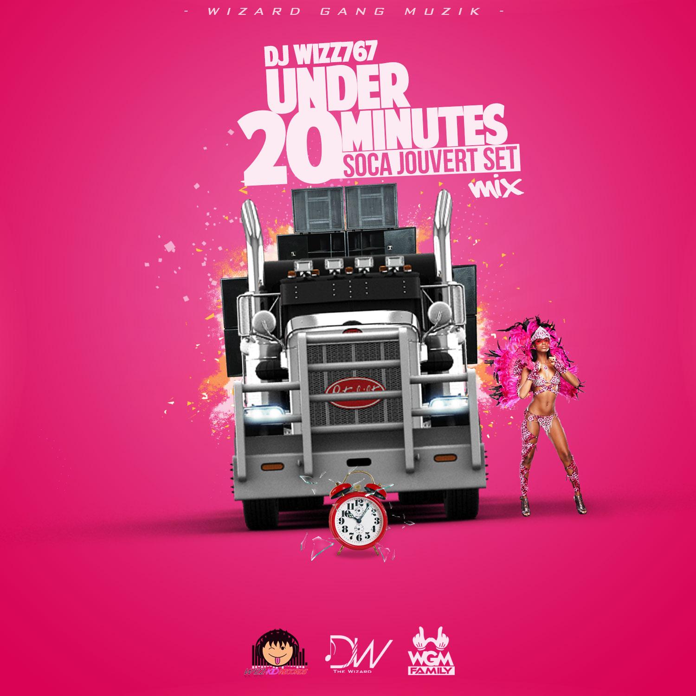 Dj Wizz767 – UNDER 20 MINUTES (SOCA JOUVERT SET MIX)