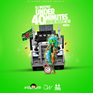 Dj Wizz767 – UNDER 40 MINUTES (BOUYON JOUVERT SET) MIX