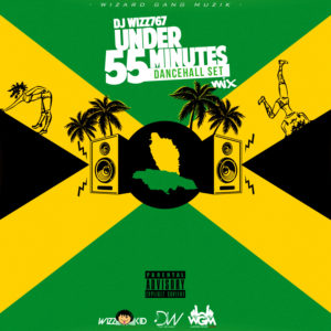 Dj Wizz767 – UNDER 55 MINUTES (DANCEHALL SET MIX)