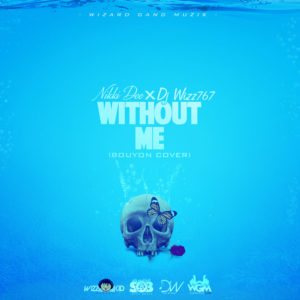 Nikki Dee X Dj Wizz767 – WITHOUT ME (BOUYON COVER)