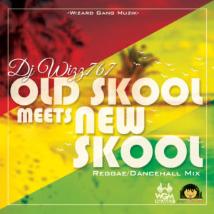 Dj Wizz767- OLD SKOOL MEETS NEW SKOOL (ReggaeDancehall Mix)