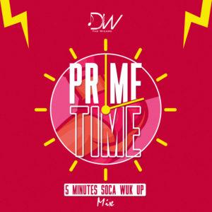 Dj Wizz767 – PRIMETIME (5 MINUTES SOCA WUK UP MIX)