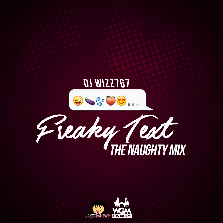 DJ WIZZ767 – FREAKY TEXT (THE NAUGHTY MIX)