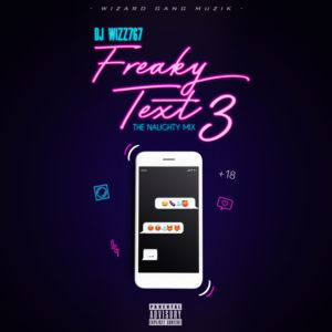 Dj Wizz767 – FREAKY TEXT 3 (THE NAUGHTY MIX)