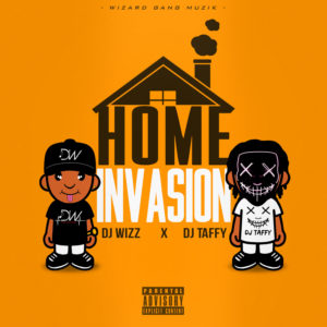 Dj Wizz767 X Dj Taffy – HOME INVASION