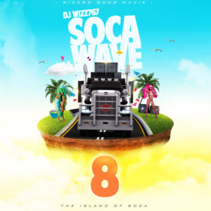 Dj Wizz767 – Soca Wave 8 (The Island Of Soca)